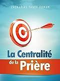 La Centralité de la Prière (Prier Avec Puissance t. 11) (French Edition)