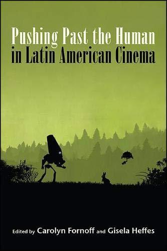 Pushing Past the Human in Latin American Cinema