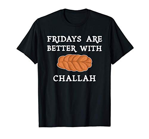 Fridays Are Better With Challah Jewish Bread for Holidays T-Shirt