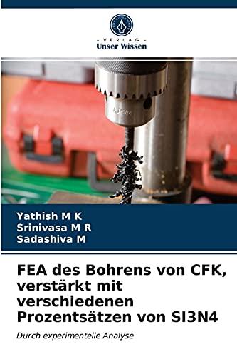 FEA des Bohrens von CFK, verstärkt mit verschiedenen Prozentsätzen von SI3N4: Durch experimentelle Analyse
