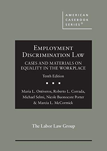 Compare Textbook Prices for Employment Discrimination Law, Cases and Materials on Equality in the Workplace American Casebook Series 10 Edition ISBN 9781642429558 by Ontiveros, Maria,Corrada, Roberto,Selmi, Michael,Porter, Nicole,McCormick, Marcia