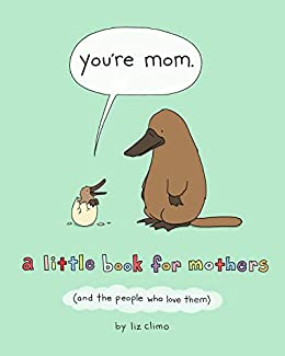 You're Mom: A Little Book for Mothers (And the People Who Love Them) by [Liz Climo]