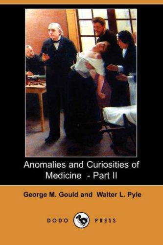 Anomalies and Curiosities of Medicine - Part II (Dodo Press)