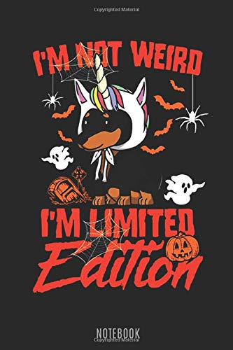 I'm Not Weird I'm Limited Edition: Halloween Dog 150 Pages - Large (6 x 9 inches) Notebooks and Journals