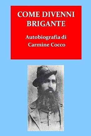 Come divenni brigante. Autobiografia di Carmine Crocco