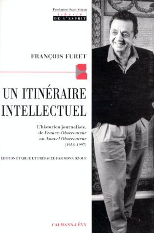 Un itinéraire intellectuel: L'historien journaliste de France-Observateur au Nouvel Observateur (1958-1197) (Documents, Actualités, Société)