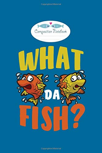Composition Notebook: what da fish freaky friday fisherman humor - 50 sheets, 100 pages - 6 x 9 inches