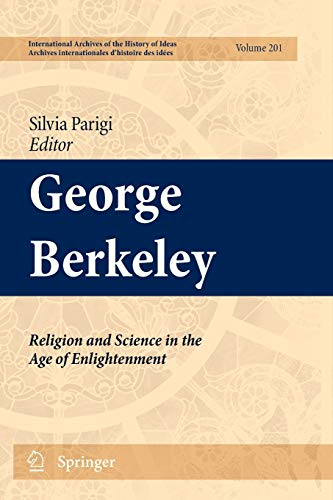 George Berkeley: Religion and Science in the Age of Enlightenment (International Archives of the History of Ideas Archives internationales d'histoire des idées, Band 201)