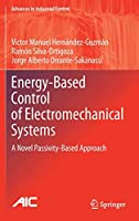 Energy-Based Control of Electromechanical Systems: A Novel Passivity-Based Approach (Advances in Industrial Control)