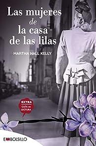 Las mujeres de la casa de las lilas: En un mundo fracturado ellas lograron recomponer sus piezas par Martha Hall Kelly