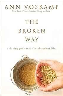 The Broken Way: A Daring Path into the Abundant Life