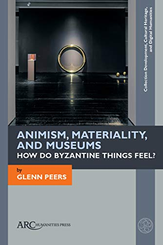 Compare Textbook Prices for Animism, Materiality, and Museums: How Do Byzantine Things Feel? Collection Development, Cultural Heritage, and Digital Humanities New Edition ISBN 9781942401735 by Peers, Glenn