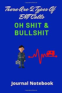 There Are 2 Types Of EMT Calls! Oh Shit & Bullshit! | Emergency Medical Technician Journal Notebook: 120 lined pages 6 x 9...