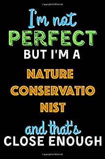 I'm Not Perfect But I'm a Nature Conservationist And That's Close Enough - Nature Conservationist Notebook And Journal Gif...