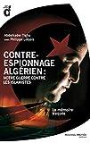 Contre-espionnage algérien - Notre guerre contre les islamistes: La mémoire traquée