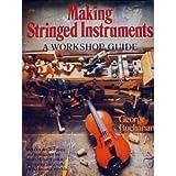 Making Stringed Instruments: A Workshop Guide