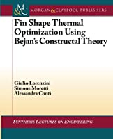Fin Shape Thermal Optimization Using Bejan's Constructal Theory (Synthesis Lectures on Engineering)