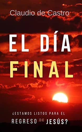 El Día Final: ¿Estamos listos para el Regreso de Jesús? ('Las Profecías del fin' nº 5) (Spanish Edition)