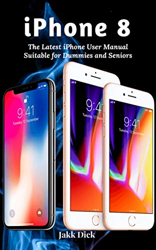 iPhone 8: The Latest iPhone User Manual Suitable for Dummies and Seniors (English Edition)