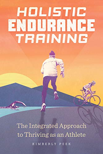 Holistic Endurance Training: The Integrated Approach to Thriving as an Athlete