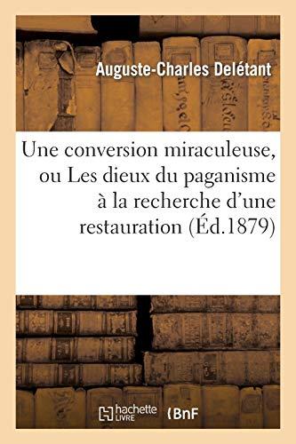 Une conversion miraculeuse, ou Les dieux du paganisme à la recherche d'une restauration: : poème héroï-comique en quatre chants