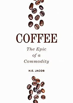 Coffee: The Epic of a Commodity by [H.E. Jacob]
