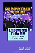 Empowered To Be ME!: Today I Rise Victorious: Volume 1