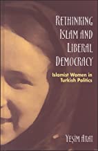 Rethinking Islam and Liberal Democracy: Islamist Women in Turkish Politics
