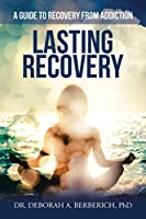 Lasting Recovery: A Guide to Recovery from Addiction