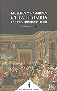 Mujeres y hombres en la historia. Una propuesta historiográfica y docente par Mónica Bolufer Peruga