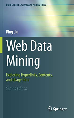 Web Data Mining: Exploring Hyperlinks, Contents, and Usage Data (Data-Centric Systems and Applications)