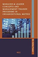 Manager & Leader Concepts and Management Trainee Programs in Organizational Matrix