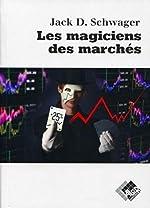 Les magiciens des marchés - Entretiens avec les meilleurs traders de Jack Schwager