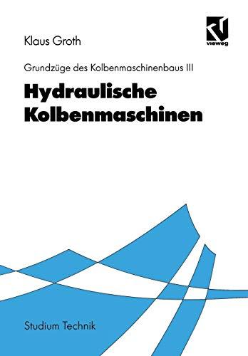 Grundzüge des Kolbenmaschinenbaus, Bd.3, Hydraulische Kolbenmaschinen (Studium Technik)