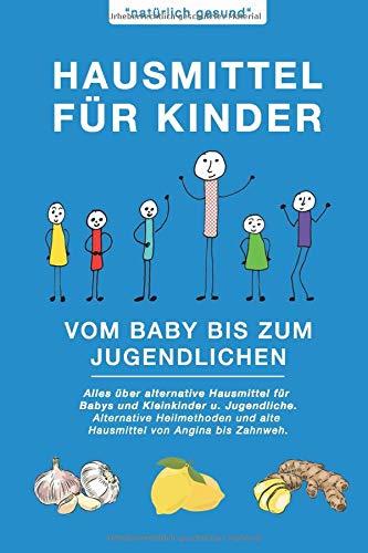 Hausmittel für Kinder | Vom Baby bis zum Jugendlichen: Alles über alternative Hausmittel für Babys und...