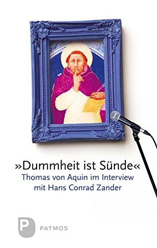 Dummheit ist Sünde - Thomas von Aquin im Interview mit Hans Conrad Zander