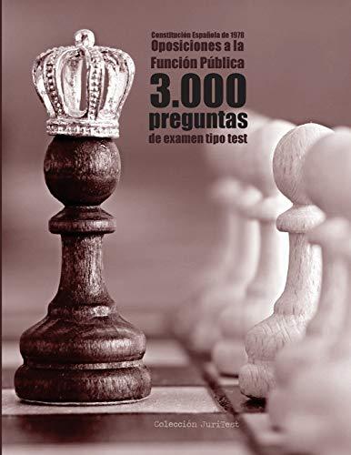 Constitución Española y 3.000 preguntas tipo test de oposiciones: Exámenes a...
