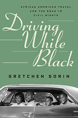 Driving While Black: African American Travel and the Road to Civil Rights by [Gretchen Sullivan  Sorin]
