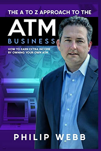 Compare Textbook Prices for The A to Z Approach to the ATM Business: How to Earn Extra Income by Owning Your Own ATM  ISBN 9781637320914 by Webb, Philip,Rostron, Richard