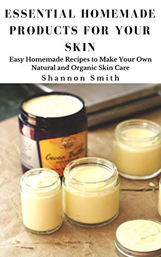 Essential Hоmеmаdе Prоduсtѕ for Yоur Skin: Easy Homemade Recipes to Make Your Own Natural and Organic Skin Care (English Edition)