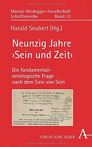 Neunzig Jahre ›Sein und Zeit‹: Die fundamentalontologische Frage nach dem Sinn von Sein (Martin-Heidegger-Gesellschaft Schriftenreihe, Band 12)