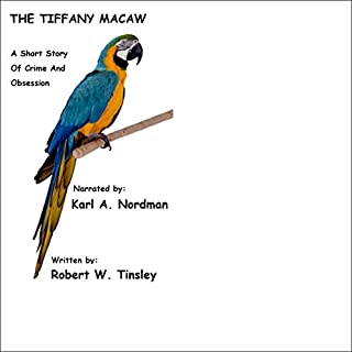 The Tiffany Macaw                   By:                                                                                                                                 Robert W. Tinsley                               Narrated by:                                                                                                                                 Karl A. Nordman                      Length: 12 mins     1 rating     Overall 4.0