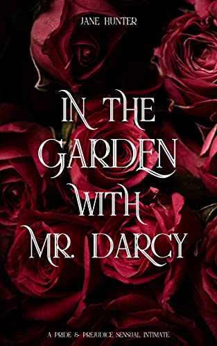 In the Garden With Mr. Darcy: A Pride and Prejudice Sensual Intimate (Discovering Pemberley Book 2)