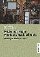 Musikunterricht im Modus des Musik-Erfindens: Fallanalytische Perspektiven