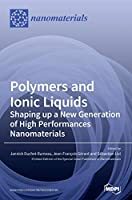 Polymers and Ionic Liquids: Shaping up a New Generation of High Performances Nanomaterials