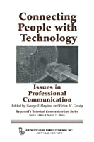 Connecting People with Technology: Issues in Professional Communication (Baywood's Technical Communications)