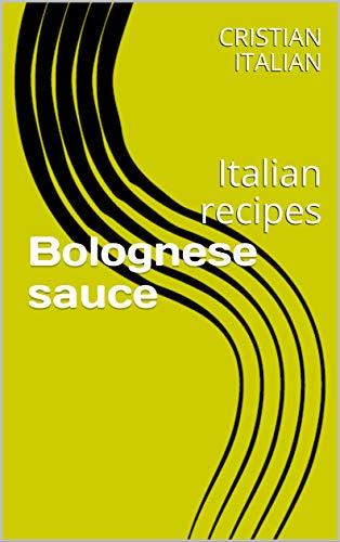 Bolognese sauce: Italian recipes (English Edition)