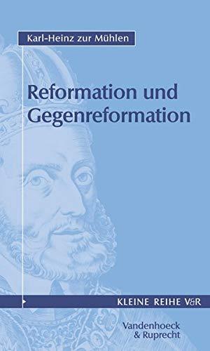 Reformation und Gegenreformation: Reformation und Gegenreformation 1.: Tl I (Abhandl.d.akad.der Wissensch. Phil.-hist.klasse 3.folge, Band 4014)