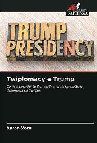 Twiplomacy e Trump: Come il presidente Donald Trump ha condotto la diplomazia su Twitter