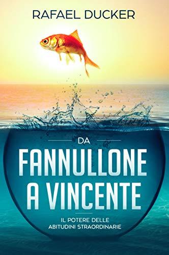 DA FANNULLONE A VINCENTE - Il potere delle abitudini straordinarie (Italian Edition)